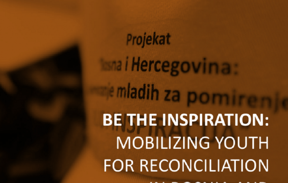 BE THE INSPIRATION: MOBILIZING YOUTH FOR RECONCILIATION IN BOSNIA AND HERZEGOVINA